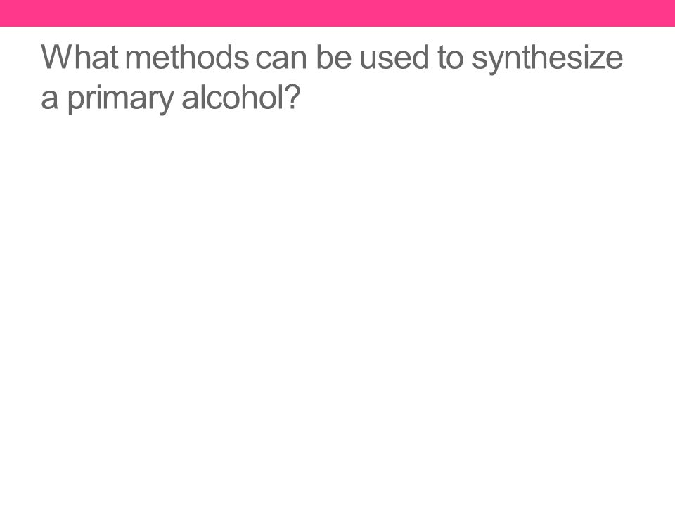 What methods can be used to synthesize a primary alcohol?