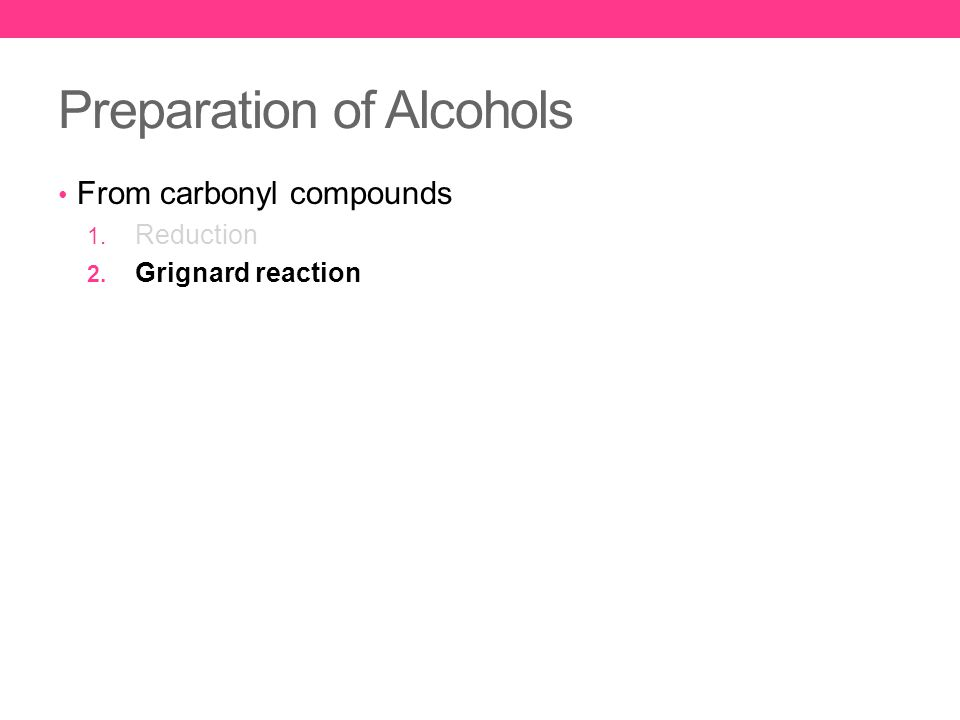 Preparation of Alcohols From carbonyl compounds 1. Reduction 2. Grignard reaction