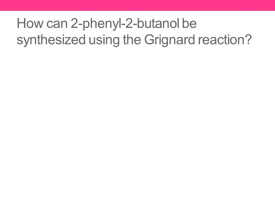 How can 2-phenyl-2-butanol be synthesized using the Grignard reaction?