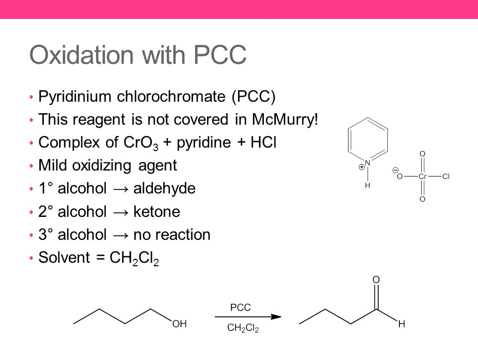 Oxidation with PCC Pyridinium chlorochromate (PCC) This reagent is not covered in McMurry.