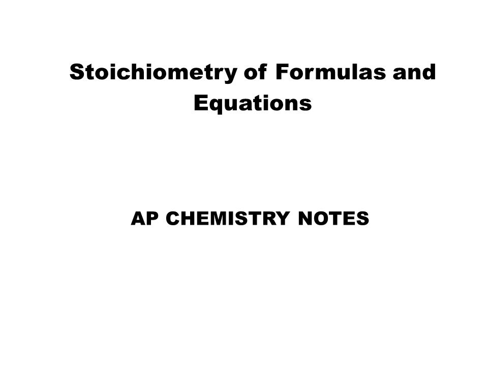 Stoichiometry of Formulas and Equations AP CHEMISTRY NOTES