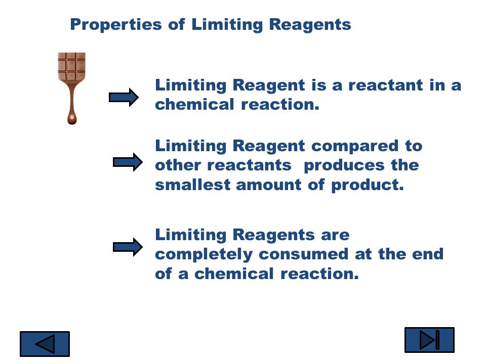 Properties of Limiting Reagents Limiting Reagent is a reactant in a chemical reaction.