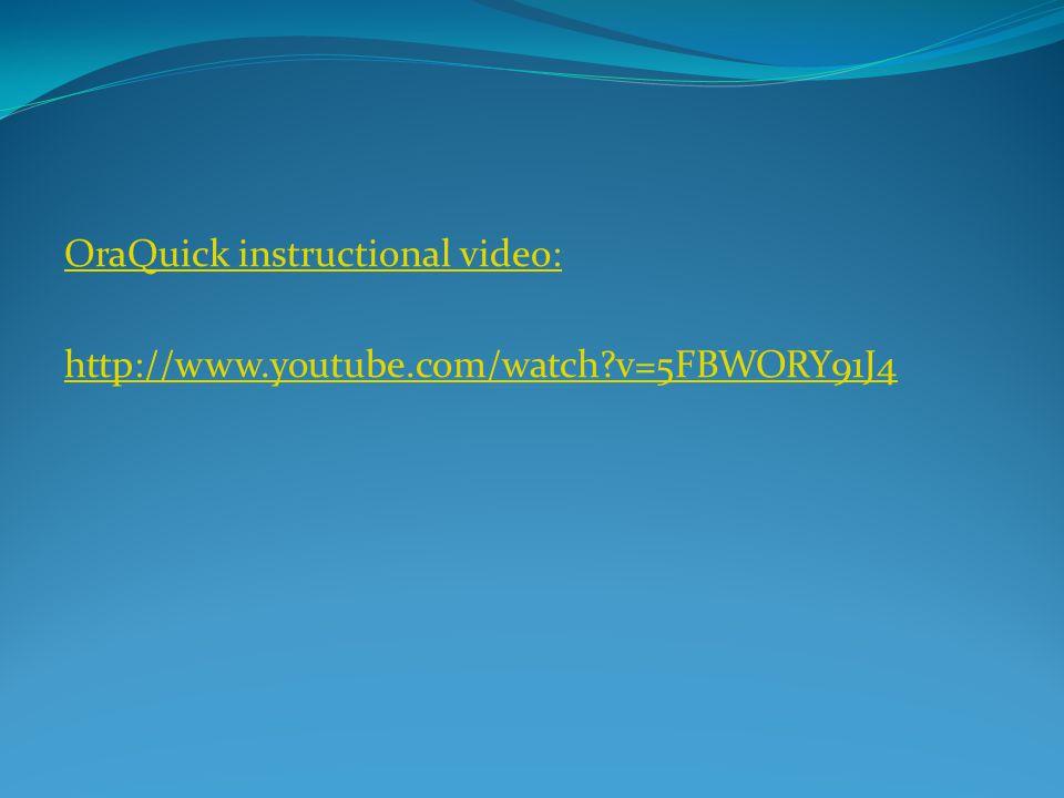 OraQuick instructional video: http://www.youtube.com/watch v=5FBWORY91J4