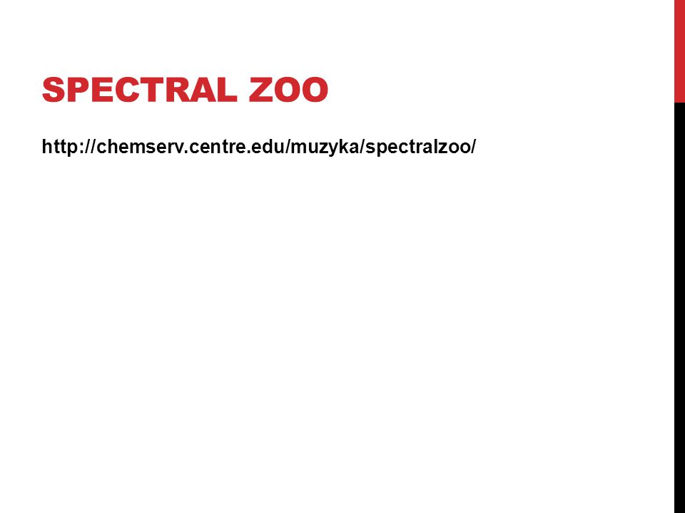 SPECTRAL ZOO http://chemserv.centre.edu/muzyka/spectralzoo/