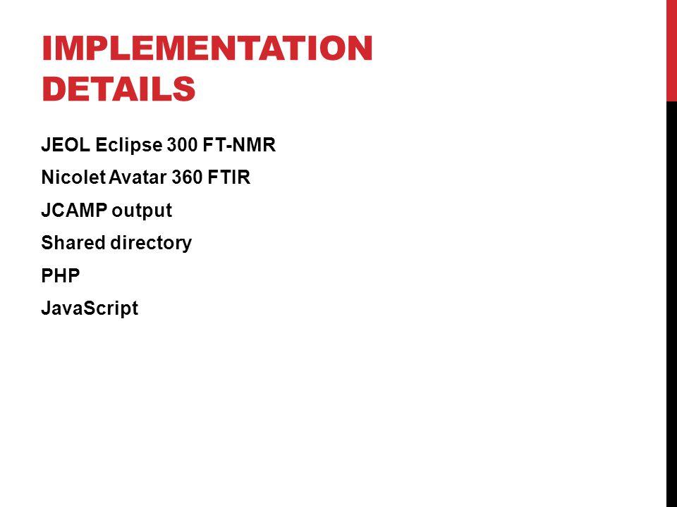 IMPLEMENTATION DETAILS JEOL Eclipse 300 FT-NMR Nicolet Avatar 360 FTIR JCAMP output Shared directory PHP JavaScript