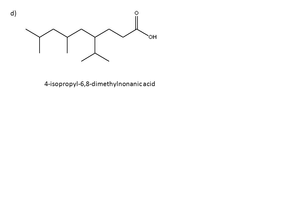 d) 4-isopropyl-6,8-dimethylnonanic acid