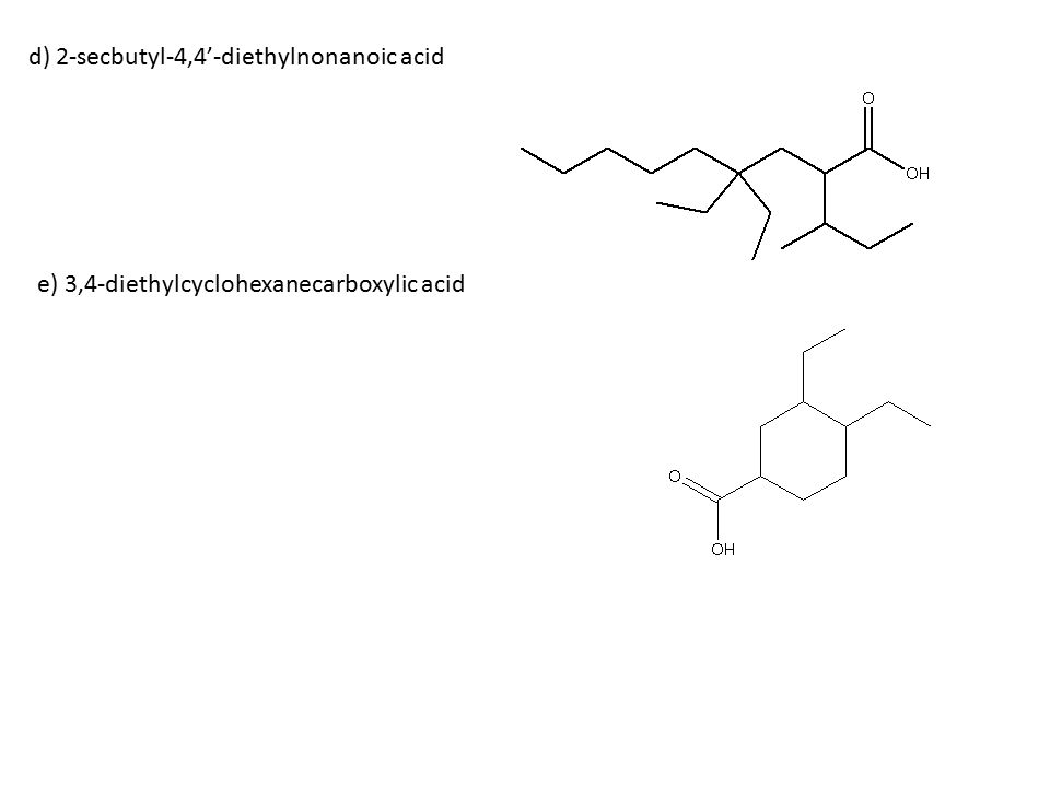 d) 2-secbutyl-4,4'-diethylnonanoic acid e) 3,4-diethylcyclohexanecarboxylic acid