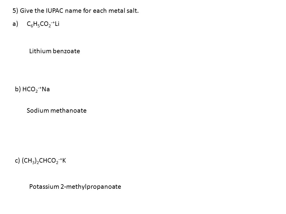 5) Give the IUPAC name for each metal salt.