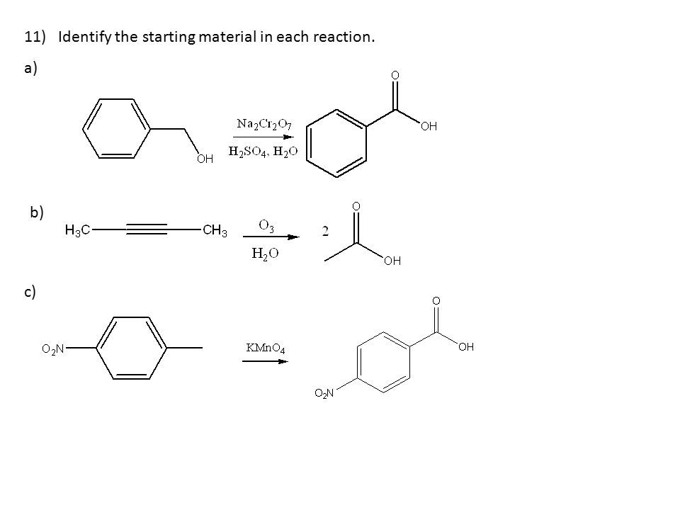 11)Identify the starting material in each reaction. a) b) c)