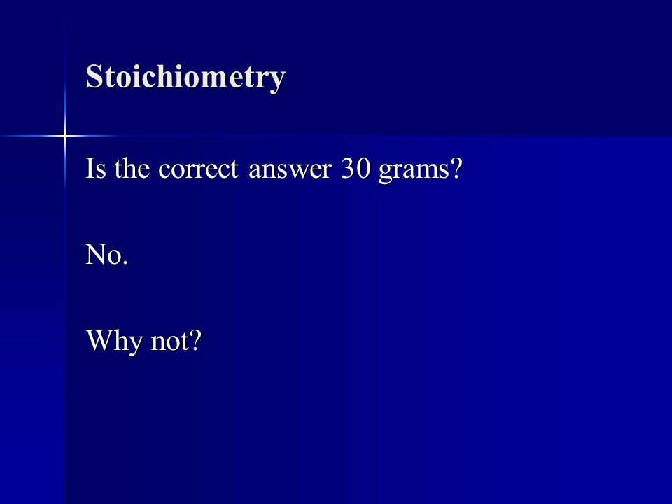 Stoichiometry No. Why not?