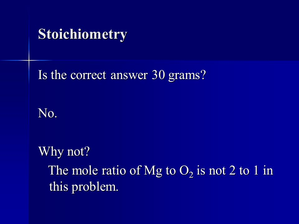 Stoichiometry Is the correct answer 30 grams.No. Why not.