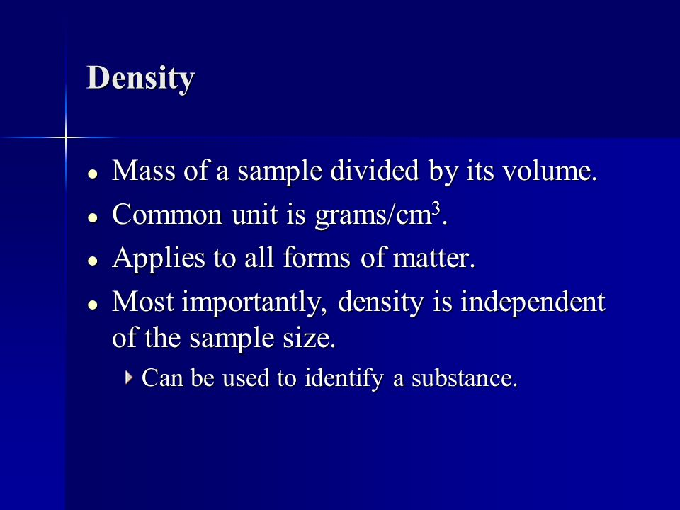 Density ● Mass of a sample divided by its volume.● Common unit is grams/cm 3.
