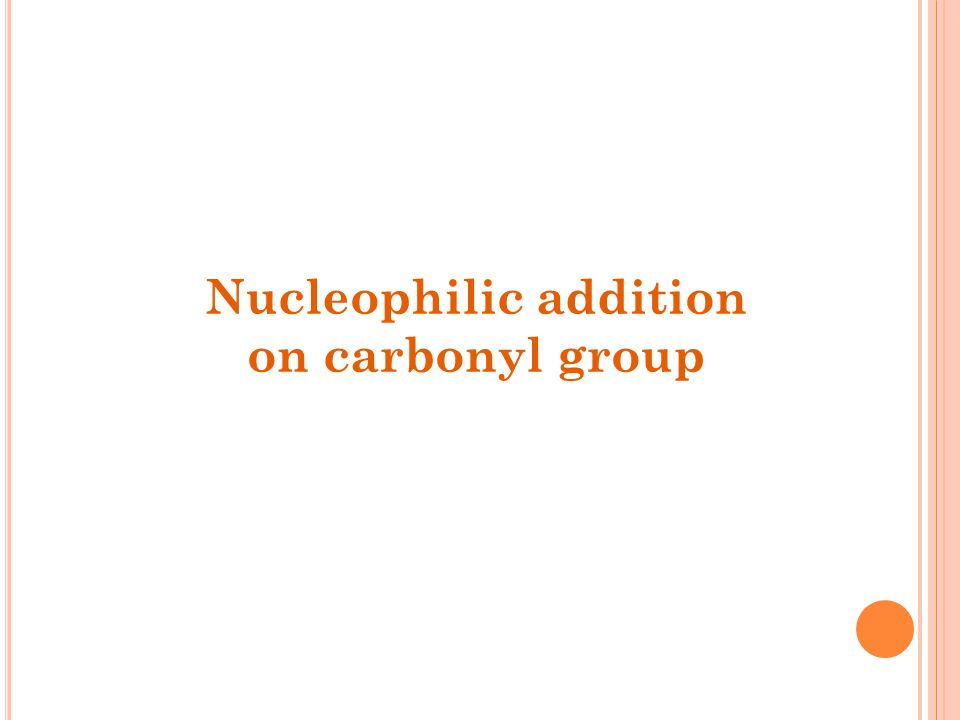 Nucleophilic addition on carbonyl group