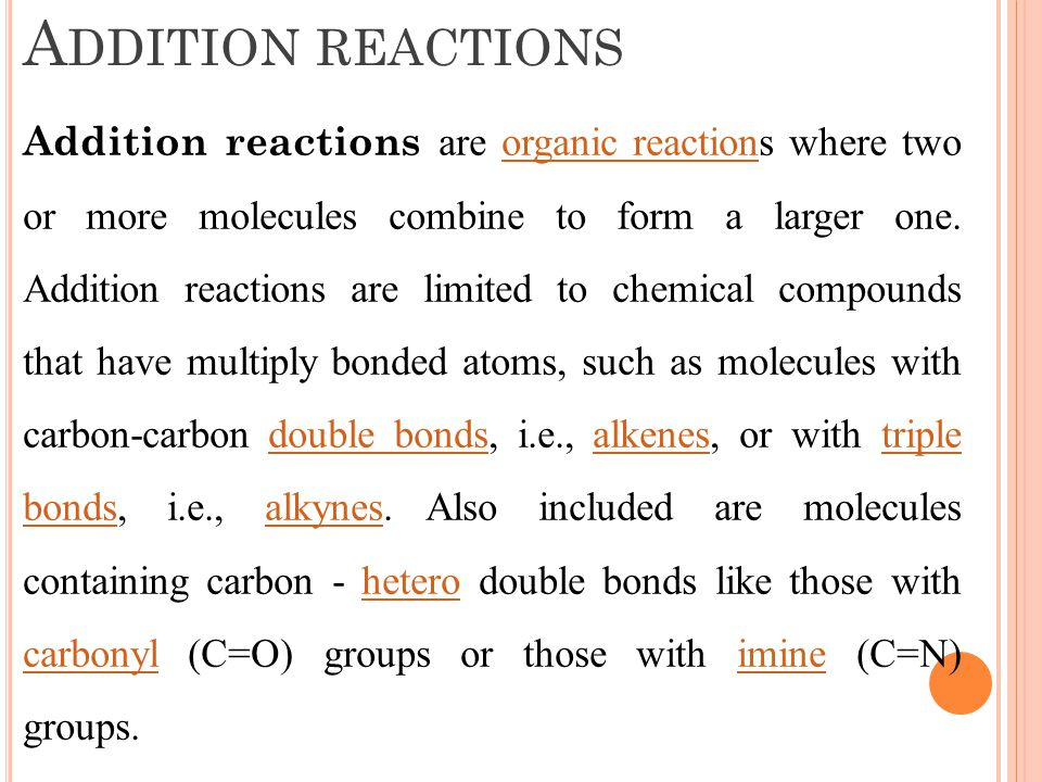 E LIMINATION REACTIONS opposite of addition - one reactant splits into two products.