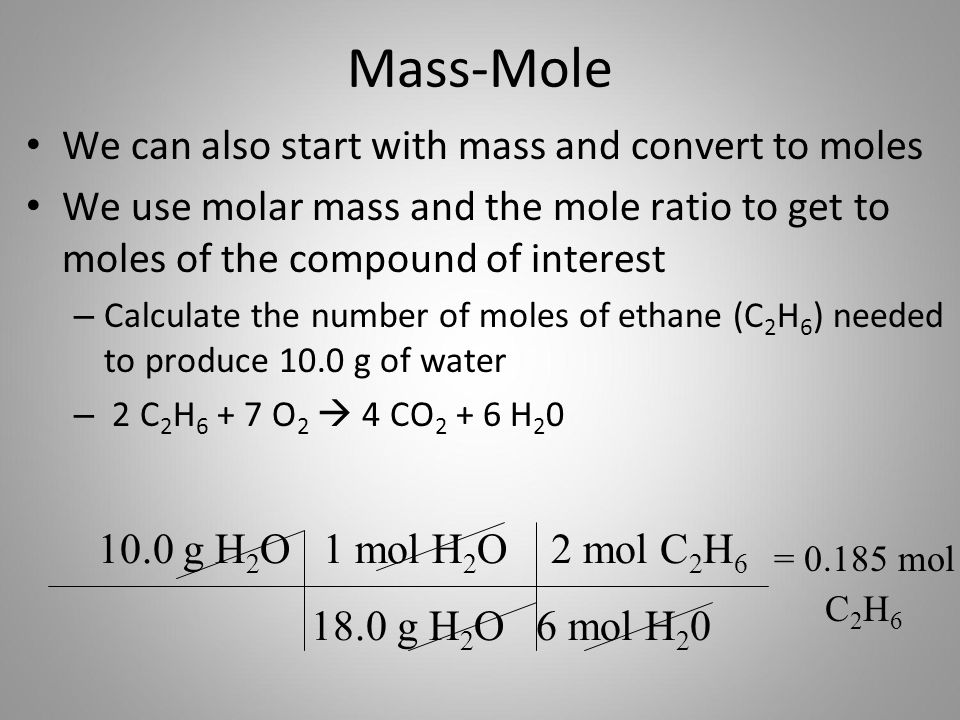 Mass-Mole We can also start with mass and convert to moles We use molar mass and the mole ratio to get to moles of the compound of interest – Calculat