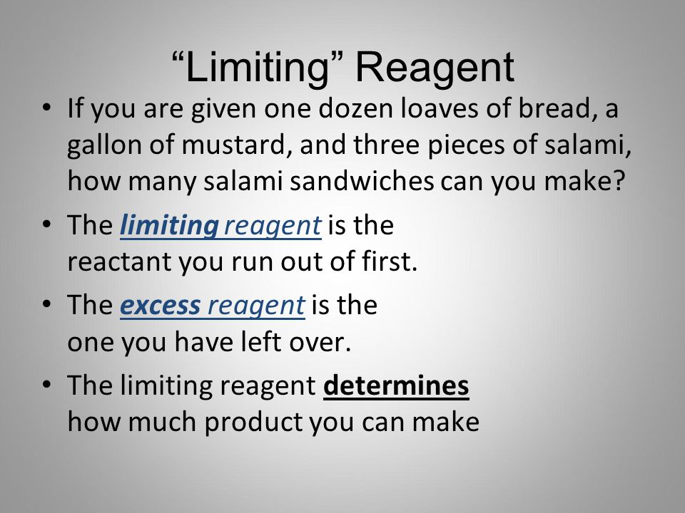 """Limiting"" Reagent If you are given one dozen loaves of bread, a gallon of mustard, and three pieces of salami, how many salami sandwiches can you mak"