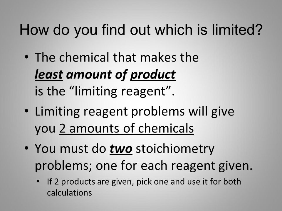"How do you find out which is limited? The chemical that makes the least amount of product is the ""limiting reagent"". Limiting reagent problems will gi"