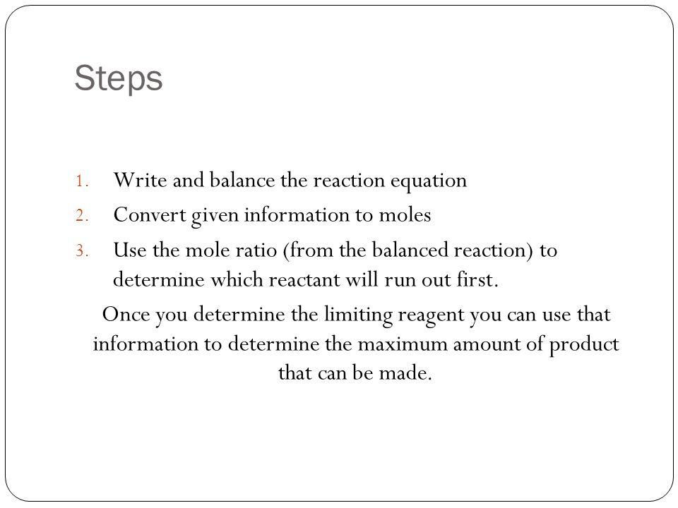 Steps 1.Write and balance the reaction equation 2.