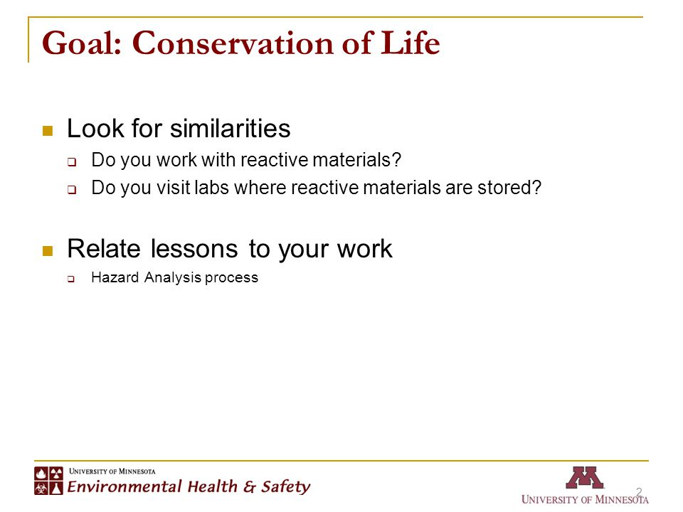 Goal: Conservation of Life 2 Look for similarities  Do you work with reactive materials?  Do you visit labs where reactive materials are stored? Rel