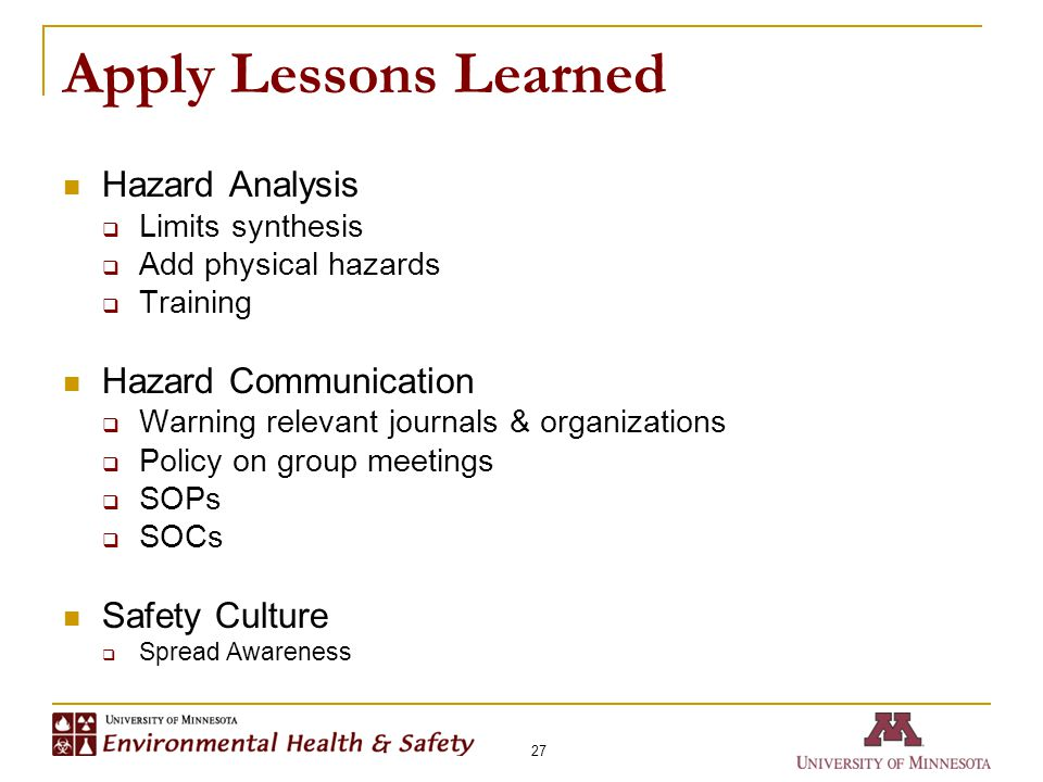 Apply Lessons Learned 27 Hazard Analysis  Limits synthesis  Add physical hazards  Training Hazard Communication  Warning relevant journals & organ