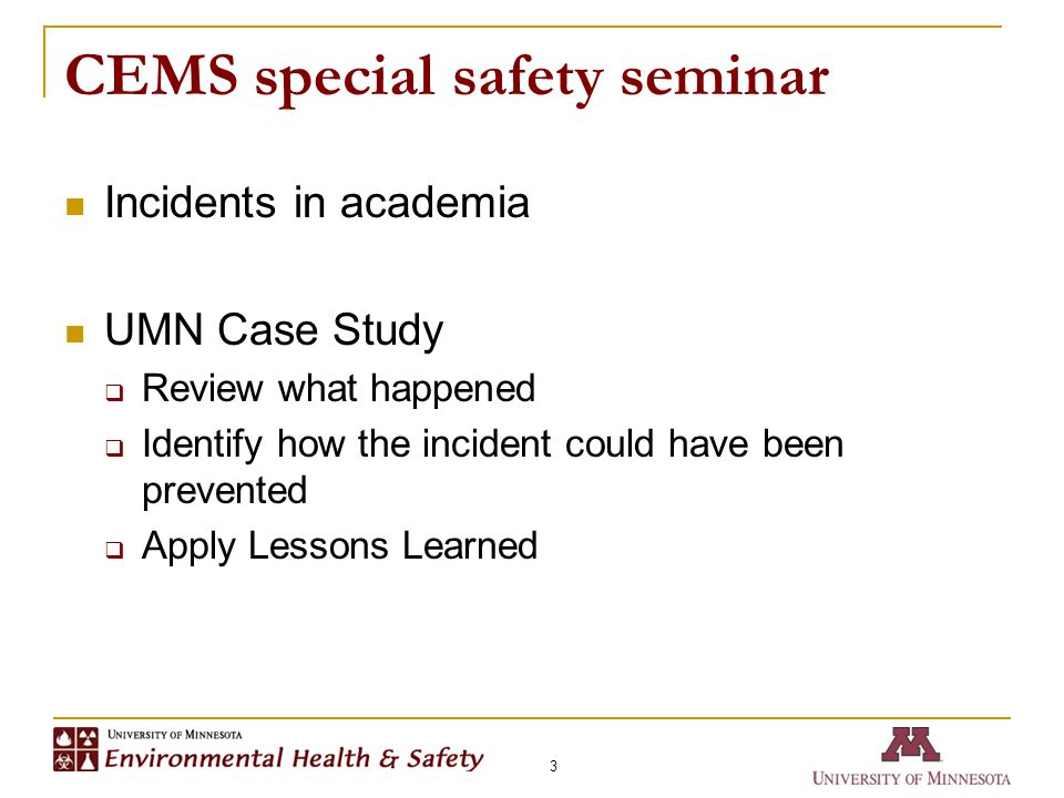 CEMS special safety seminar Incidents in academia UMN Case Study  Review what happened  Identify how the incident could have been prevented  Apply