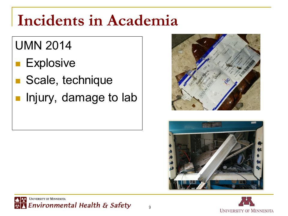Incidents in Academia 9 UMN 2014 Explosive Scale, technique Injury, damage to lab