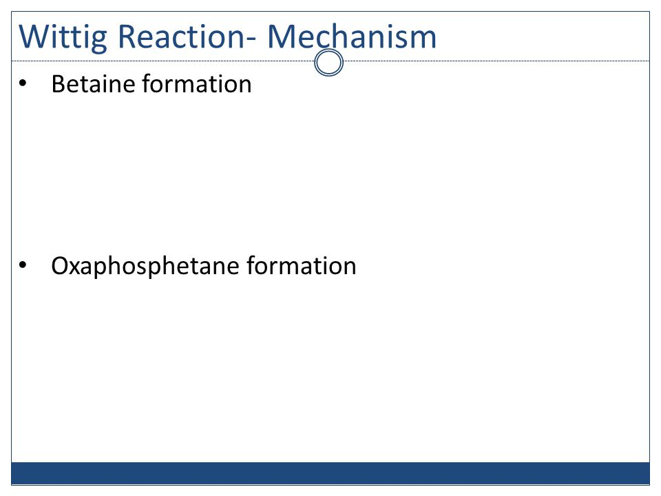 Wittig Reaction- Mechanism Betaine formation Oxaphosphetane formation