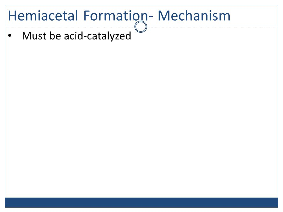 Hemiacetal Formation- Mechanism Must be acid-catalyzed