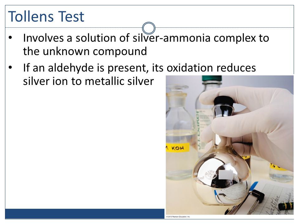 Tollens Test Involves a solution of silver-ammonia complex to the unknown compound If an aldehyde is present, its oxidation reduces silver ion to metallic silver