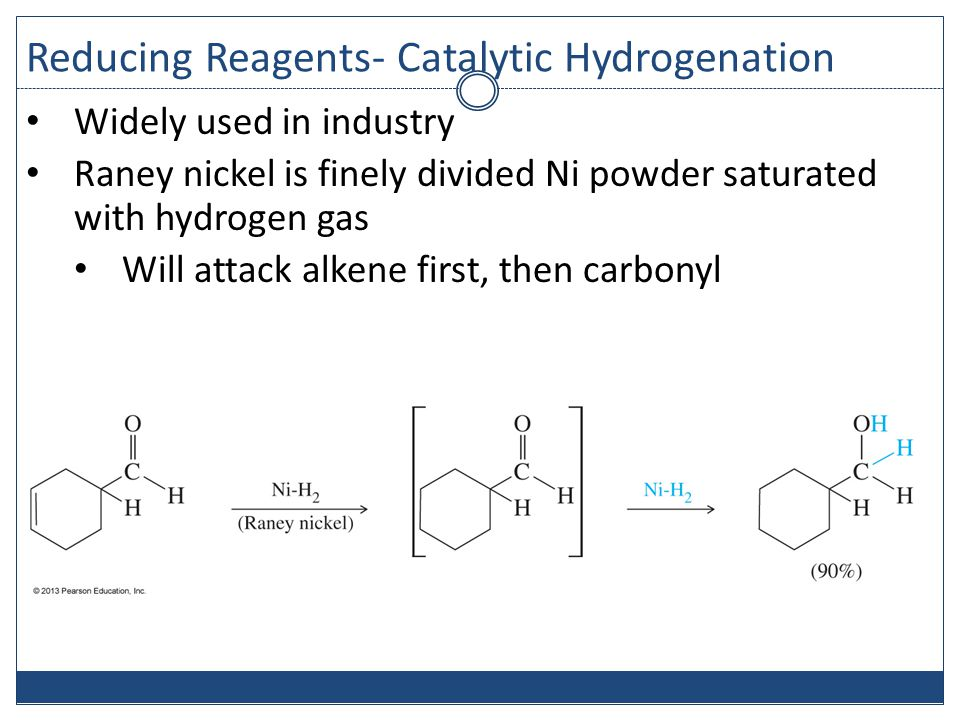 Reducing Reagents- Catalytic Hydrogenation Widely used in industry Raney nickel is finely divided Ni powder saturated with hydrogen gas Will attack alkene first, then carbonyl