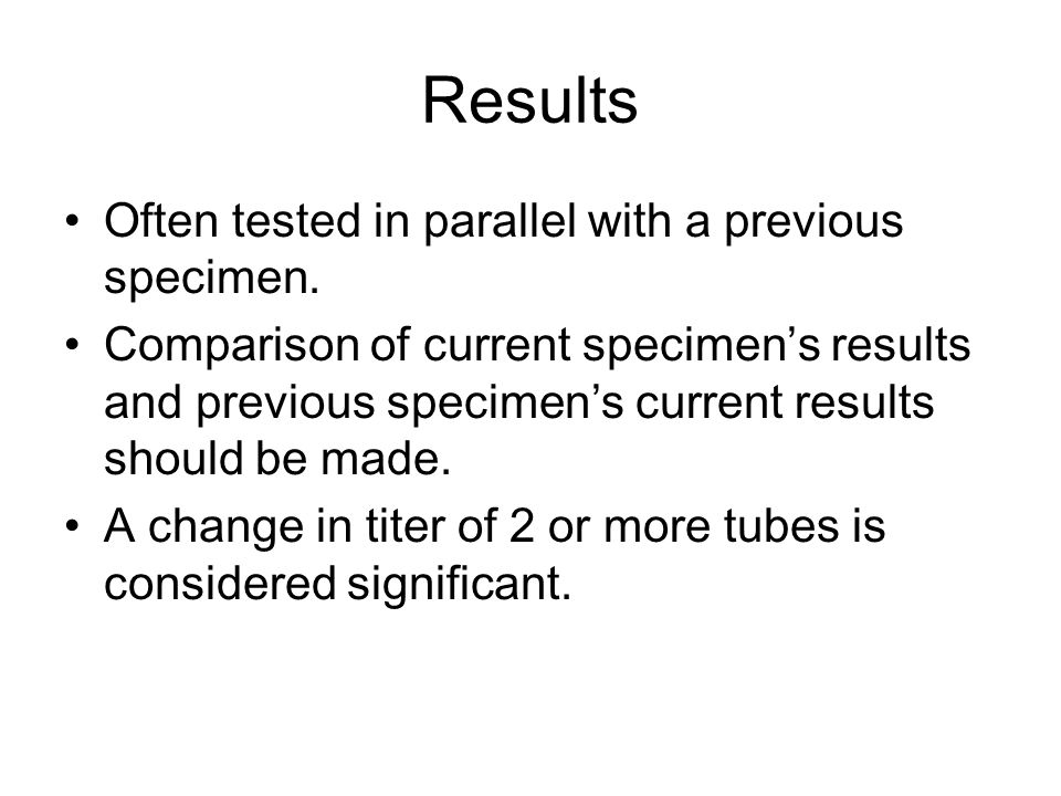 Results Often tested in parallel with a previous specimen. Comparison of current specimen's results and previous specimen's current results should be