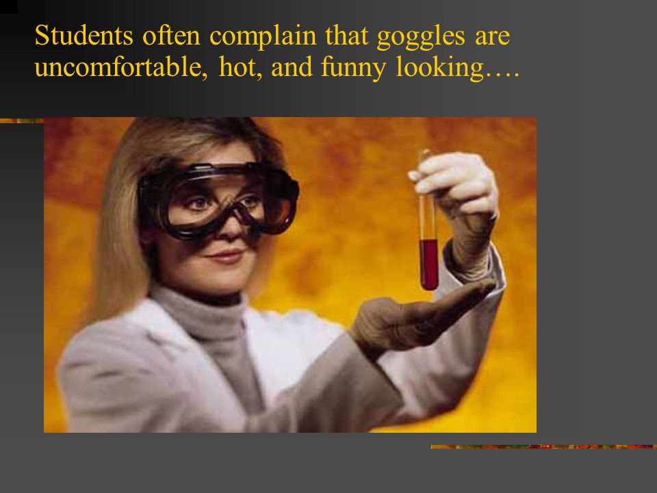 Students often complain that goggles are uncomfortable, hot, and funny looking….