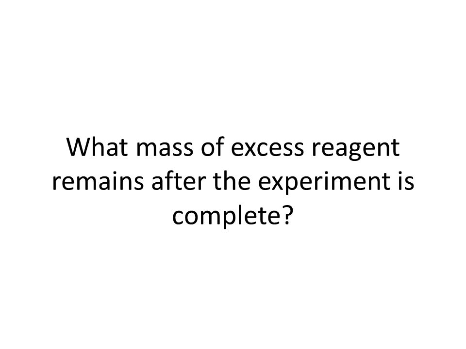 What mass of excess reagent remains after the experiment is complete?