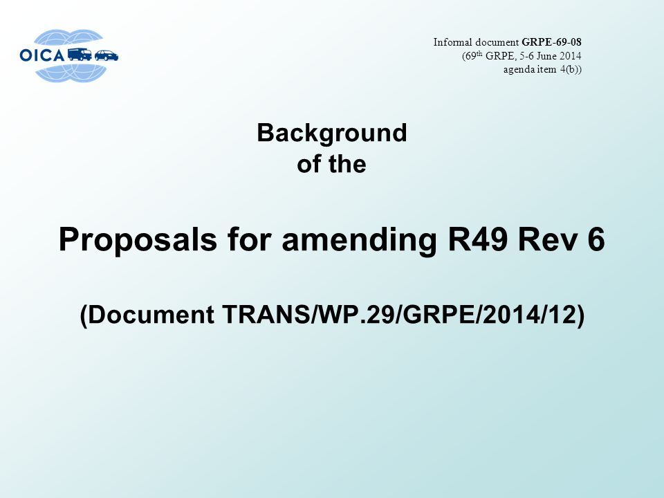 Background of the Proposals for amending R49 Rev 6 (Document TRANS/WP.29/GRPE/2014/12) Informal document GRPE-69-08 (69 th GRPE, 5-6 June 2014 agenda item 4(b))