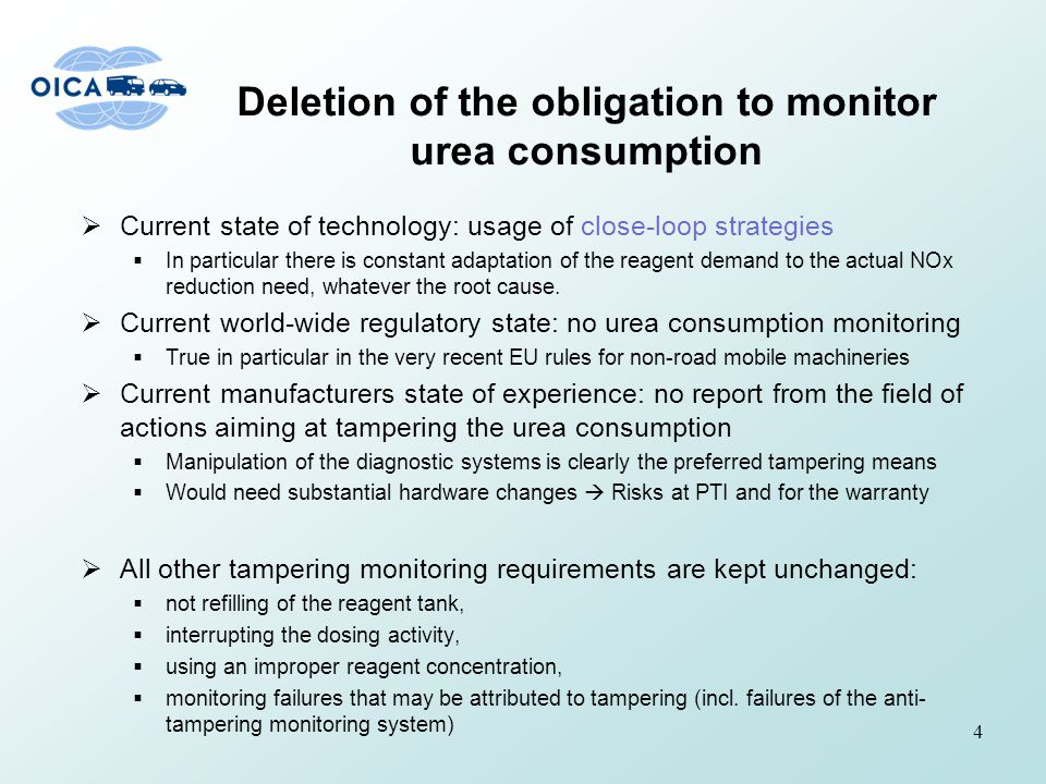 Deletion of the obligation to monitor urea consumption  Current state of technology: usage of close-loop strategies  In particular there is constant adaptation of the reagent demand to the actual NOx reduction need, whatever the root cause.