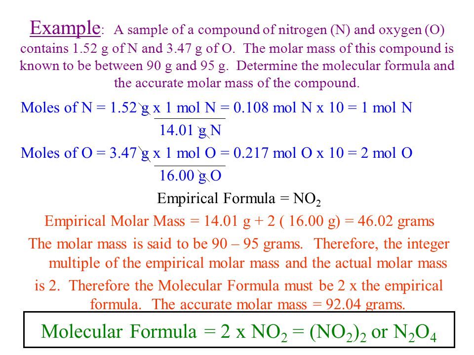 Example : A sample of a compound of nitrogen (N) and oxygen (O) contains 1.52 g of N and 3.47 g of O. The molar mass of this compound is known to be b