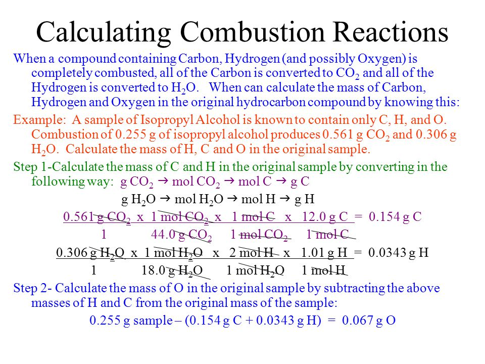 Calculating Combustion Reactions When a compound containing Carbon, Hydrogen (and possibly Oxygen) is completely combusted, all of the Carbon is conve