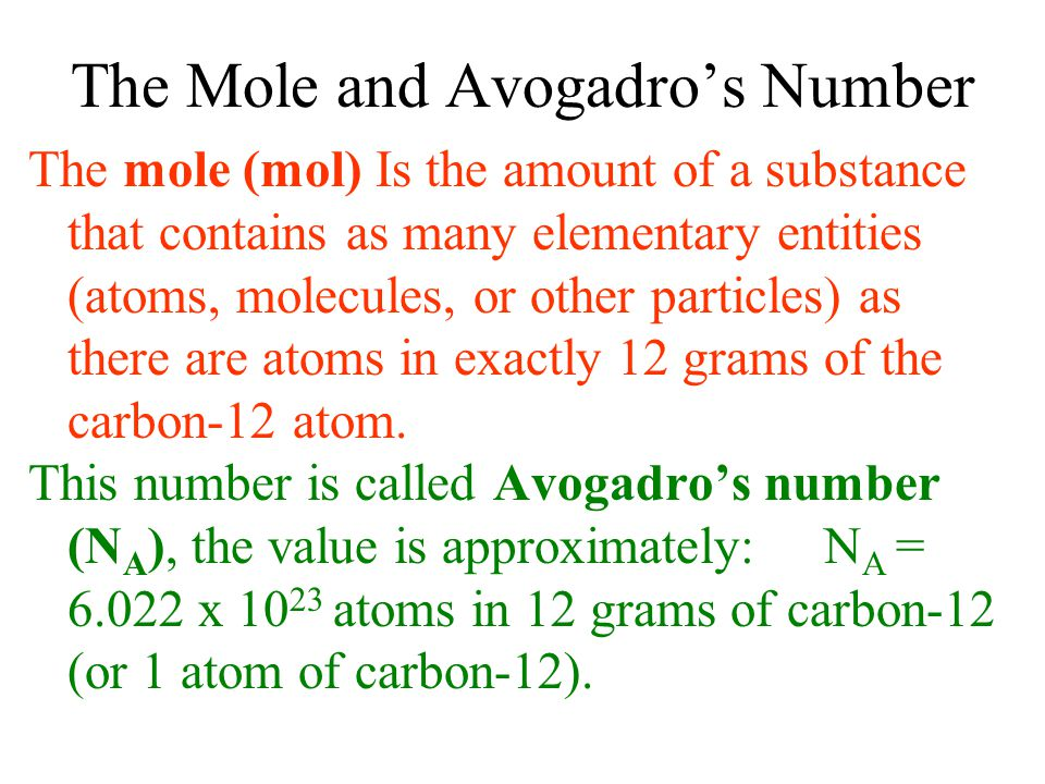 The Mole and Avogadro's Number The mole (mol) Is the amount of a substance that contains as many elementary entities (atoms, molecules, or other parti