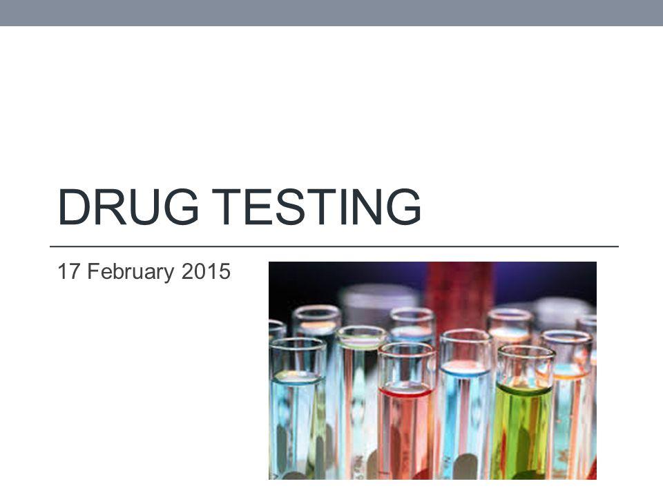 DRUG TESTING 17 February 2015