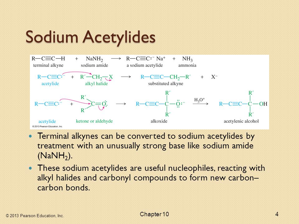© 2013 Pearson Education, Inc. Chapter 104 Sodium Acetylides Terminal alkynes can be converted to sodium acetylides by treatment with an unusually str