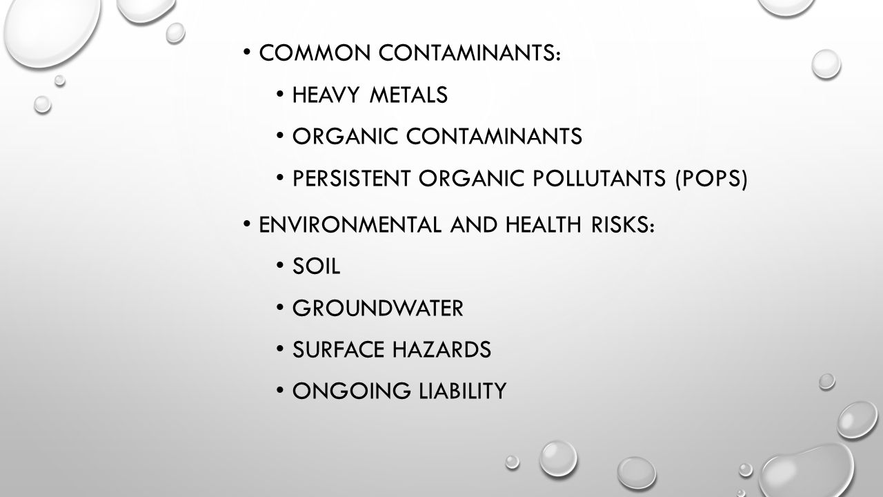 COMMON CONTAMINANTS: HEAVY METALS ORGANIC CONTAMINANTS PERSISTENT ORGANIC POLLUTANTS (POPS) ENVIRONMENTAL AND HEALTH RISKS: SOIL GROUNDWATER SURFACE H