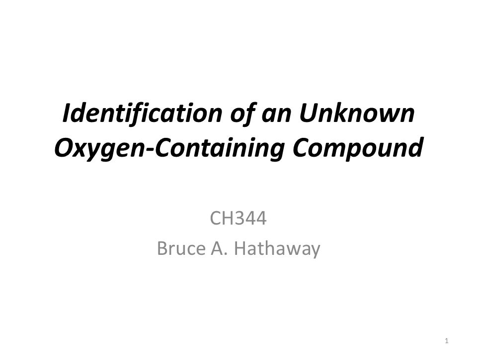 Identification of an Unknown Oxygen-Containing Compound CH344 Bruce A. Hathaway 1