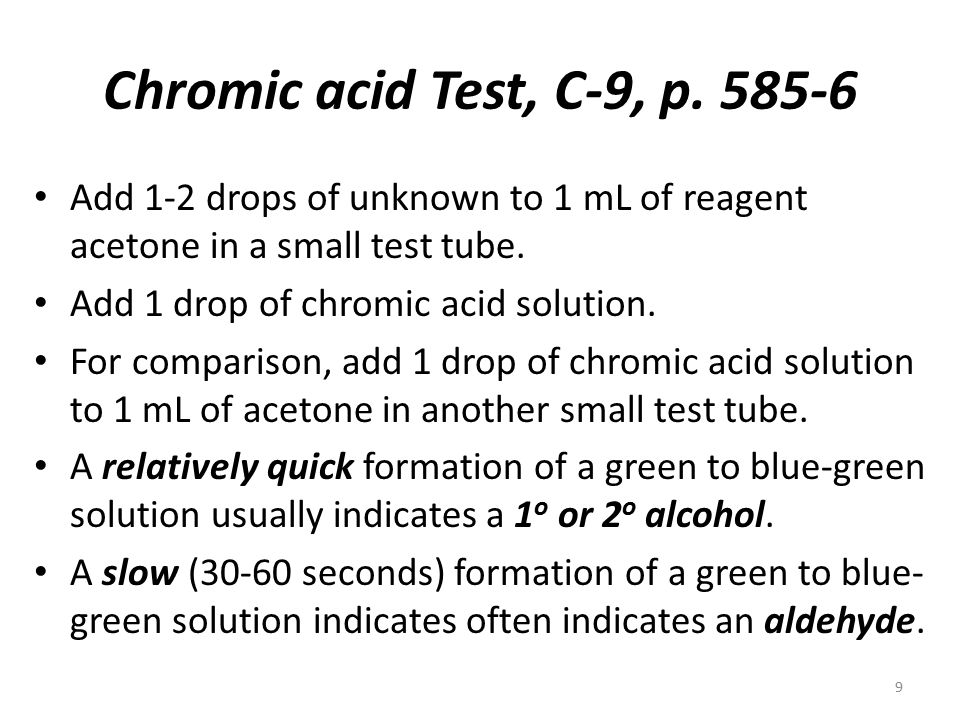 Chromic acid Test, C-9, p. 585-6 Add 1-2 drops of unknown to 1 mL of reagent acetone in a small test tube. Add 1 drop of chromic acid solution. For co