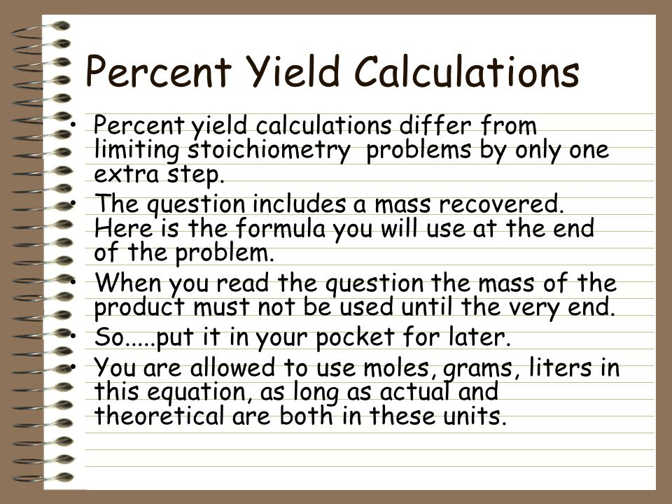 III. Limiting Reagent and Percent Yield B. Percent Yield 1. Percent yield is the comparison of the actual amount of product by the amount of product c