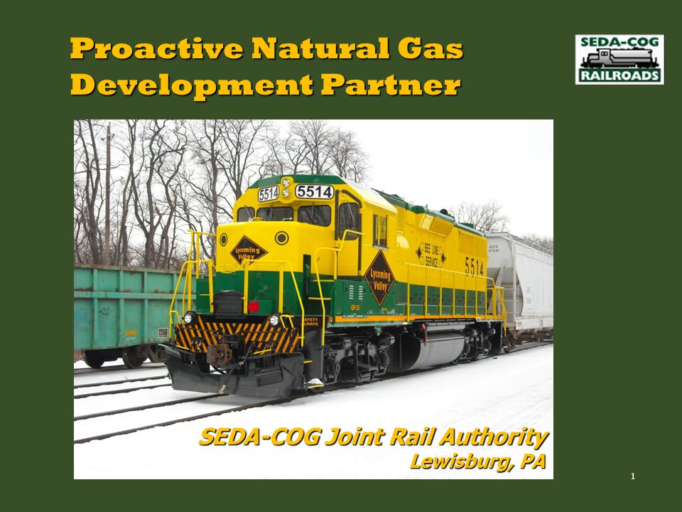 Proactive Natural Gas Development Partner 1 SEDA-COG Joint Rail Authority Lewisburg, PA