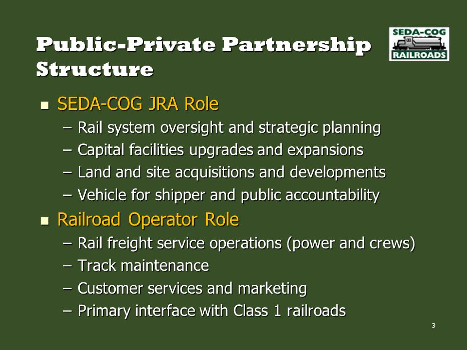 Public-Private Partnership Structure SEDA-COG JRA Role SEDA-COG JRA Role –Rail system oversight and strategic planning –Capital facilities upgrades an