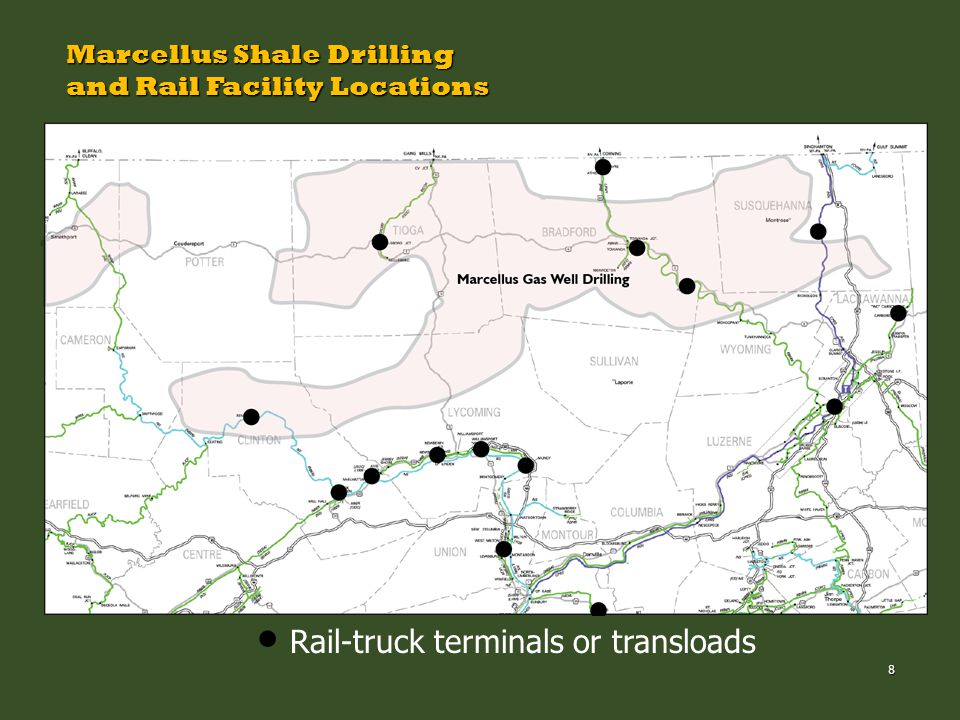 8 Marcellus Shale Drilling and Rail Facility Locations Rail-truck terminals or transloads