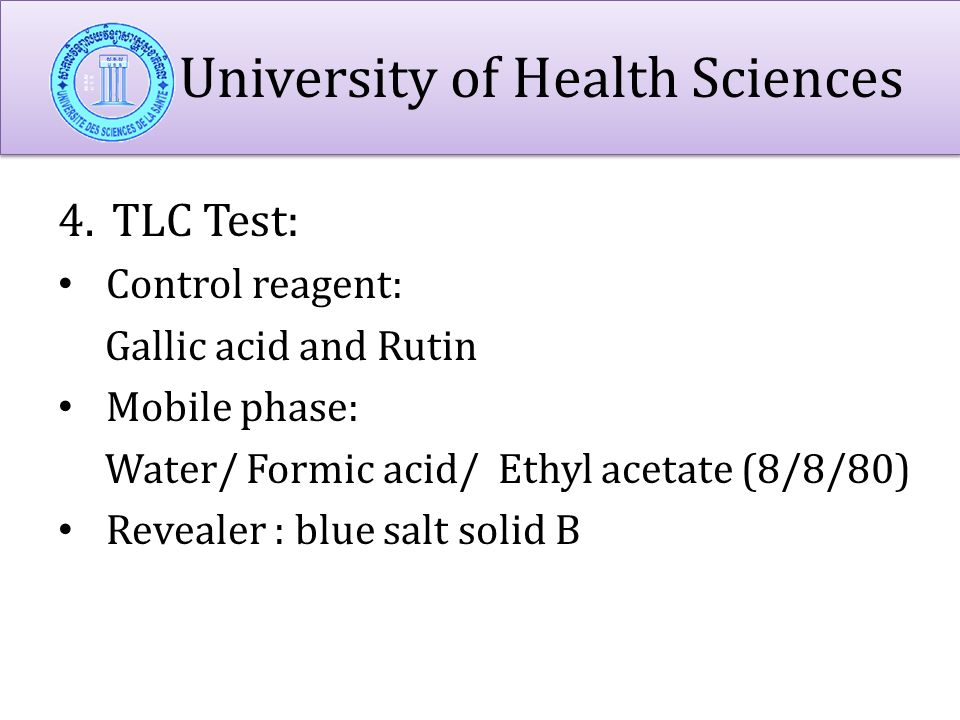 University of Health Sciences 4.TLC Test: Control reagent: Gallic acid and Rutin Mobile phase: Water/ Formic acid/ Ethyl acetate (8/8/80) Revealer : blue salt solid B