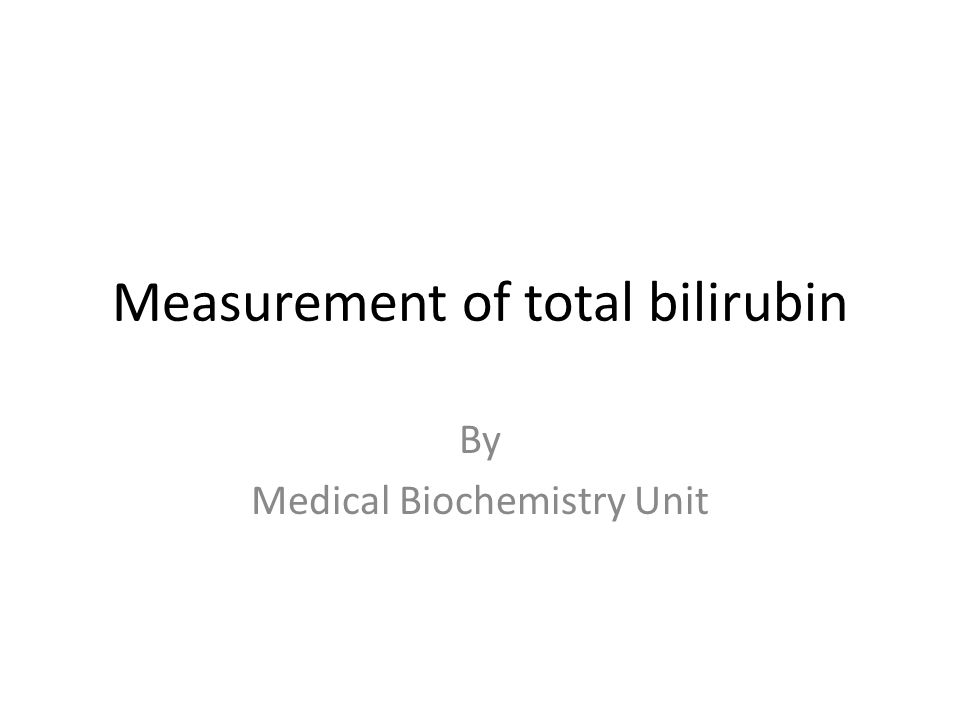 Measurement of total bilirubin By Medical Biochemistry Unit