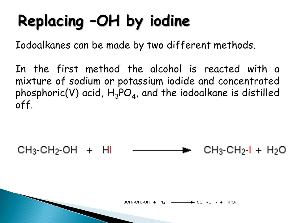 Replacing –OH by iodine Iodoalkanes can be made by two different methods.